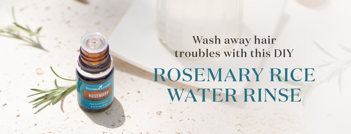 Wash away hair troubles with this DIY rosemary rice water rinse - Young Living Lavender Life Blog