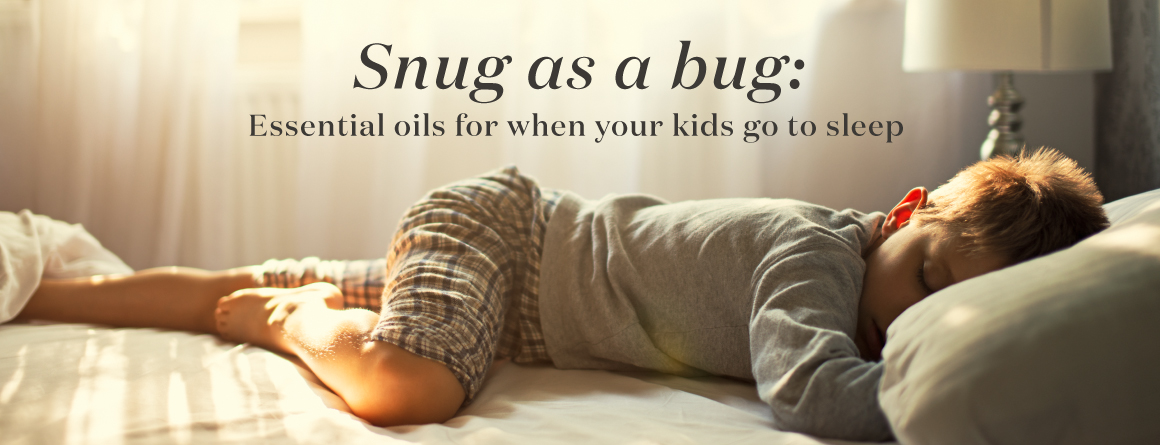 Snug as a bug: Essential oils for when your kids go to sleep - Young Living Lavender Life Blog